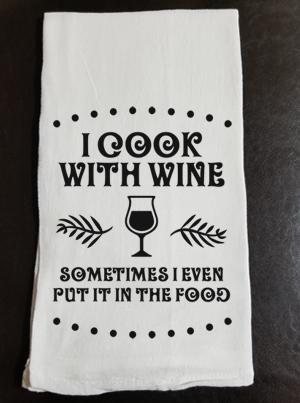 I Cook With Wine - Sometimes I Even Put It In The Food